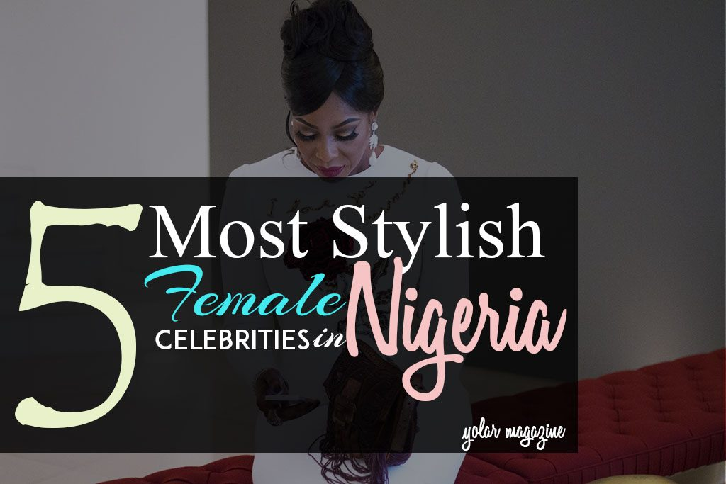 FIVE MOST FASHIONABLE FEMALE CELEBRITIES IN NIGERIA