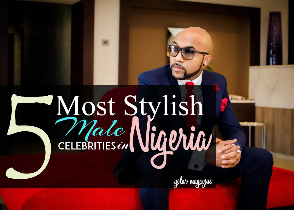 FIVE MOST STYLISH MALE CELEBRITIES IN NIGERIA