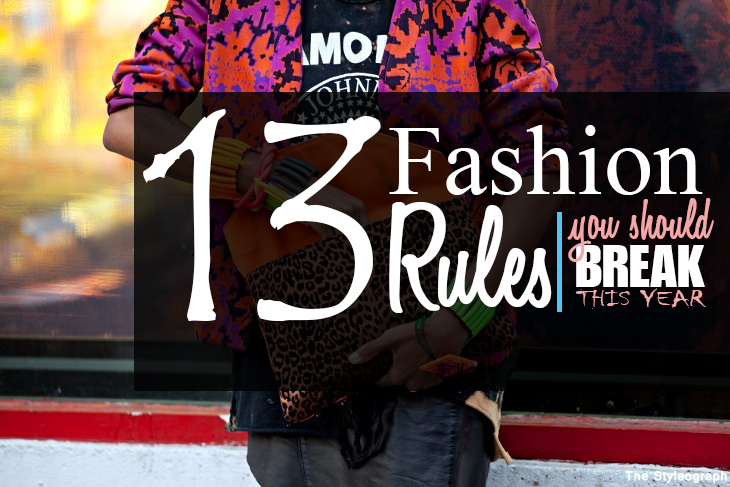 13 FASHION RULES YOU SHOULD BREAK THIS YEAR